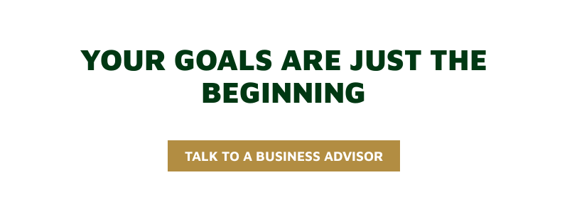 Your Goals Are Just The Beginning   Talk to a Business Advisor